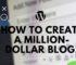 How to Create a Million Dollar Blog